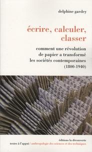 Delphine Gardey - Ecrire, calculer, classer - Comment une révolution de papier a transformé les sociétés contemporaines (1800-1940).