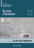 Paule Petitier et Sophie Wahnich - Ecrire l'histoire N° 15/2015 : La fin de l'histoire.