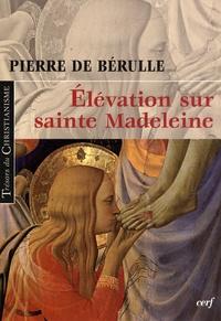 Pierre de Bérulle - Elévation sur sainte Madeleine.