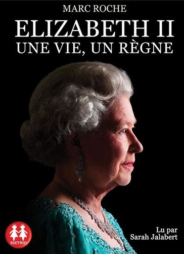 Marc Roche - Elizabeth II - Une vie, un règne. 1 CD audio