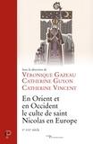Véronique Gazeau et Catherine Guyon - En Orient et en Occident, le culte de saint Nicolas en Europe - Xe-XIIe siècle.