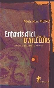 Marie Rose Moro - Enfants d'ici venus d'ailleurs - Naître et grandir en France.