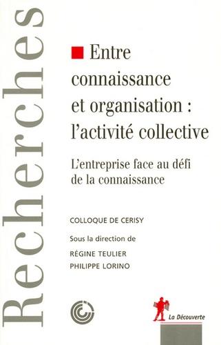 Philippe Lorino et Régine Teulier - Entre connaissance et organisation : l'activité collective - L'entreprise face au défi de la connaissance.