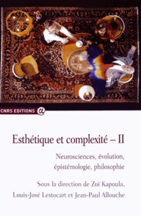 Zoï Kapoula et Louis-José Lestocart - Esthétique et complexité - Volume 2, Neurosciences, évolution, épistémologie, philosophie.