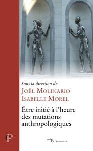 Joël Molinario et Isabelle Morel - Etre initié à l'heure des mutations anthropologiques.