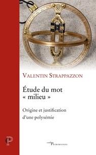 """Valentin Strappazzon - Etude du mot """"milieu"""" - Origine et justification d'une polysémie."""