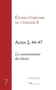 Gilbert Dahan et Jean-Robert Armogathe - Etudes d'histoire de l'exégèse 8 - Actes 2, 44-47, la communauté des biens.