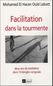 Mohamed El Hacen Ould Lebatt - Facilitation dans la tourmente - Deux ans de médiation dans l'imbroglio congolais.