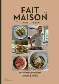 Cyril Lignac - Fait maison N° 3 : 45 recettes du quotidien rapides & faciles.
