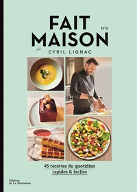 Cyril Lignac - Fait maison N° 4 : 45 recettes du quotidien rapides & faciles.