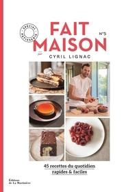Cyril Lignac - Fait maison N° 5 : 45 recettes du quotidien rapides & faciles - Spécial pâtisserie.