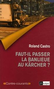 Roland Castro - Faut-il passer la banlieue au Kärcher ?.
