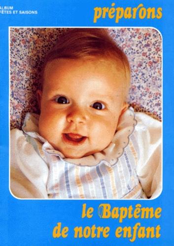 Collectif - FETES & SAISONS : PREPARONS LE BAPTEME DE NOTRE ENFANT.
