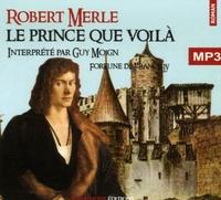 Robert Merle - Fortune de France Tome 4 : Le Prince que voilà. 2 CD audio MP3