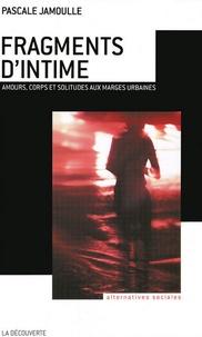 Pascale Jamoulle - Fragments d'intime - Amours, corps et solitudes aux marges urbaines.