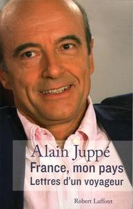 Alain Juppé - France, mon pays - Lettres d'un voyageur.