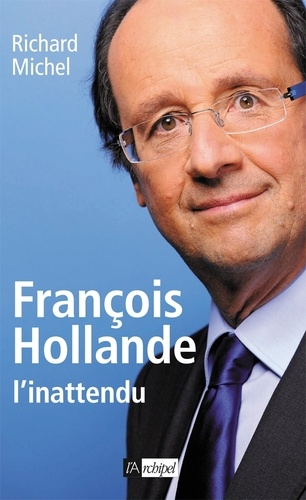 Richard Michel - François Hollande, l'inattendu.