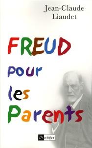 Jean-Claude Liaudet - Freud pour les Parents.