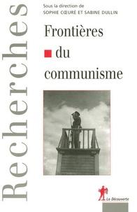 Sophie Coeuré et Sabine Dullin - Frontières du communisme - Mythologies et réalités de la division de l'Europe de la révolution d'Octobre au mur de Berlin.