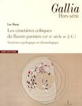 Luc Baray - Gallia Hors-série : Les cimetières celtiques du Bassin parisien (VIIe-IIe siècle avant J-C) - Systèmes typologique et chronologique.