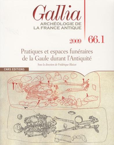 Frédérique Blaizot - Gallia N° 66, 2009 : Pratiques et espaces funéraires de la Gaule durant l'Antiquité.