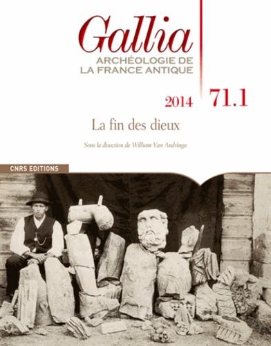 William Van Andringa - Gallia N° 71-1, 2014 : La fin des dieux.