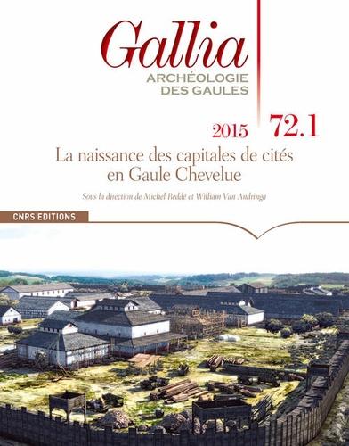 Michel Reddé et William Van Andringa - Gallia N° 72-1, 2015 : La naissance des capitales de cités en Gaule chevelue.