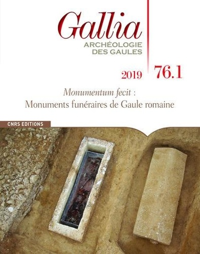 Martial Monteil et William Van Andringa - Gallia N° 76-1, 2019 : Monumentum fecit : monuments funéraires de Gaule romaine.