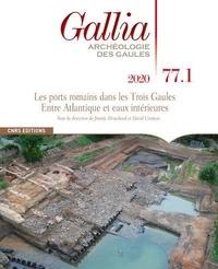 Jimmy Mouchard et David Guitton - Gallia N° 77-1, 2020 : Les ports romains dans les Trois Gaules - Entre Atlantique et eaux intérieures.