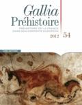 Jean-Pierre Bracco - Gallia Préhistoire N° 54 : Préhistoire de la France dans son contexte européen.