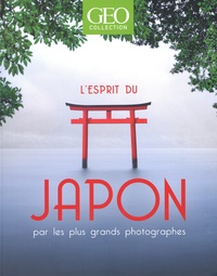 Eric Meyer et Catherine Segal - GEO Collection  : L'esprit du Japon par les plus grands photographes.