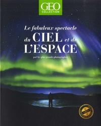 Eric Meyer et Catherine Segal - GEO Collection  : Le fabuleux spectacle du ciel et de l'espace par les plus grands photographes.