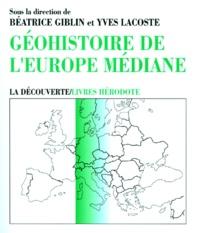 Yves Lacoste et Béatrice Giblin - Géohistoire de l'Europe médiane - Mutations d'hier et d'aujourd'hui.