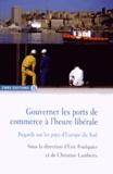 Eric Foulquier et Christine Lamberts - Gouverner les ports de commerce à l'heure libérale - Regards sur les pays d'Europe du Sud.