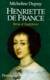 Micheline Dupuy - Henriette de France, reine d'angleterre.