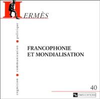 Anne-Marie Laulan et Guy Lochard - Hermès N° 40 : Francophonie et mondialisation.