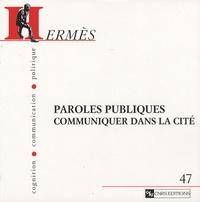 Françoise Massit-Folléa et Cécile Méadel - Hermès N° 47 : Paroles publiques - Communiquer dans la cité.