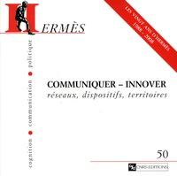 Nicole d' Almeida et Pascal Griset - Hermès N° 50 : Communiquer-innover - Réseaux, dispositifs, territoires.
