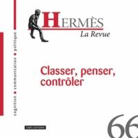 Vincent Liquète et Susan Kovacs - Hermès N° 66 : Classer, penser, contrôler.