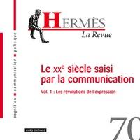 Eric Letonturier et Bernard Valade - Hermès N° 70 : Le XXe siècle saisi par la communication - Volume 1, Les révolutions de l'expression.