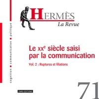 Eric Letonturier et Bernard Valade - Hermès N° 71 : Le XXe siècle saisi par la communication - Volume 2, Ruptures et filiations.
