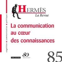 Brigitte Chapelain et Bernard Valade - Hermès N° 85 : La communication au coeur des connaissances.
