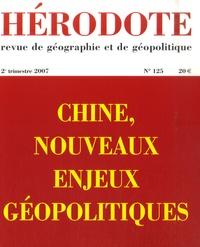 Yves Lacoste et Thierry Sanjuan - Hérodote N° 125, 2e trimestre : Chine, nouveaux enjeux géopolitiques.