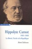 Rémi Dalisson - Hippolyte Carnot (1801-1888) - La liberté, l'école et la République.