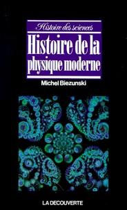 Michel Biezunski - Histoire de la physique moderne.