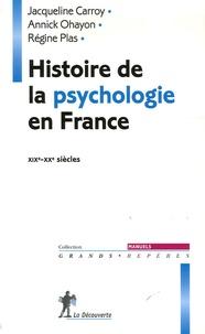 Annick Ohayon et Jacqueline Carroy - Histoire de la psychologie en France - XIXe-XXe siècles.