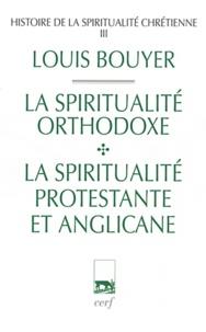 Louis Bouyer - Histoire de la spiritualité chrétienne - Tome 3, La spiritualité orthodoxe et la spiritualité protestante et anglicane.