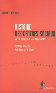 Robert Durand - Histoire des centres sociaux - Du voisinage à la citoyenneté.