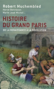 Robert Muchembled et Hervé Bennezon - Histoire du Grand Paris - De la Rennaissance à la Révolution.