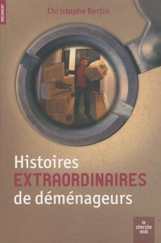 Christophe Bertin - Histoires extraordinaires de déménageurs.